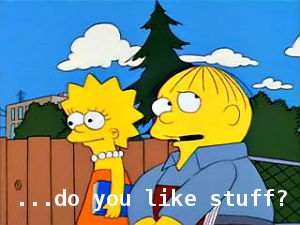 Ralph Wiggum Do You Like Stuff?